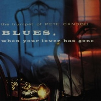 Pete Candoli The Trumpet of Pete Candoli: Blues, When Your Lover Has Gone (Remastered from the Original Master Tapes)