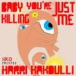Harri Kakoulli Baby You're Just Killing Me