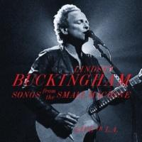 リンジー・バッキンガム Songs From The Small Machine - Live In L.A.