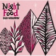 EGO-WRAPPIN' Night Food