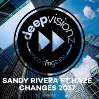 Sandy Rivera Changes 2017 (feat. Haze)