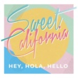 Sweet California Hey Hola Hello