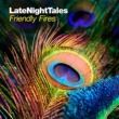 Friendly Fires Late Night Tales: Friendly Fires