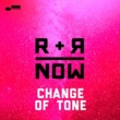 R+R=NOW チェンジ・オブ・トーン
