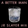 Lover A Better Man (JR Slayer Mix)