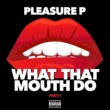 Pleasure P. What That Mouth Do