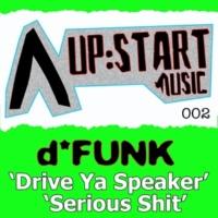 D-Funk Drive Ya Speaker / Serious Shit