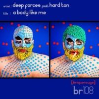 Deep Forces/Hard Ton A Body Like Me