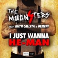 The Moonsters/Ruth Calixta/Gemeni I Just Wanna He-Man