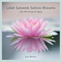 Jane Winther Lokah Samastah  Sukhino Bhavantu, May All Beings Be Happy