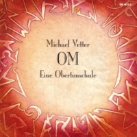 Michael Vetter OM - Eine Obertonschule