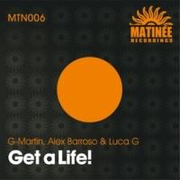 G-Martin,Alex Barroso&Luca G Get a Life!