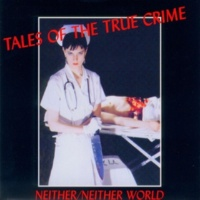 Neither / Neither World Tales of the True Crime