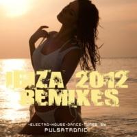 Pulsatronic Ibiza 2012 Remixes (Electro - House - Dance - Tunes)
