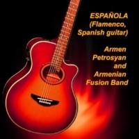 Armen Petrosyan&Armenian Fusion Band Española. Flamenco, Spanish Guitar