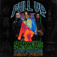 Powers Pleasant Pull Up (feat. Joey Bada$$ & A$AP Ferg)