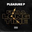 Pleasure P. For a Long Time