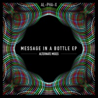 Al-pha-X Message in a Bottle EP - Alternate Mixes