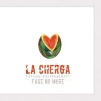 La Cherga Fake No More