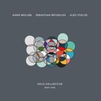 Anne Müller,Sebastian Reynolds&Alex Stolze Solo Collective, Pt. 1