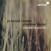 Ensemble L'Art pour L'Art Kondo: Bonjin. Chamber Music