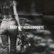 Baby Kiy Kiss goodbye