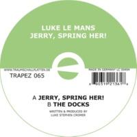Luke Le Mans Jerry, Spring Her! / The Docks
