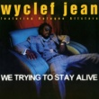 Wyclef Jean/Refugee All Stars We Trying To Stay Alive (Remix) (feat.Refugee All Stars)