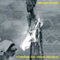 Brace/Choir Turning on Your Double
