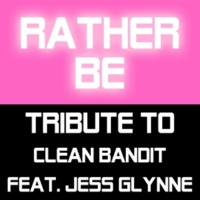 Tribute To Clean Bandit feat. Jess Glynne Rather Be
