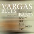 Vargas Blues Band Don't Let The Children Cry (feat. John Byron Jagger & Steve Hunter)
