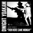 Dwight Yoakam Then Here Came Monday