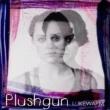 Plushgun Lukewarm