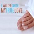 E. Walter Smith My True Love