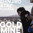 SHINJIRO ATAE (from AAA) GOLD MINE