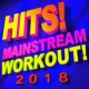 Workout Remix Factory Hits! Mainstream Workout! 2018