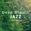 Relaxing Piano Crew Deep Breath Jazz - In The Forest