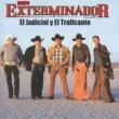 Grupo Exterminador El Judicial y el Traficante