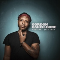 Gordon Baker-Bone Nobody? Just Me?