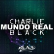 Charlie Black Mundo Real