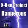 X-Den Project Dangerous