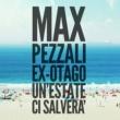 Max Pezzali Un'estate ci salverà (feat. Ex-Otago)