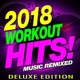 Workout Remix Factory 2018 Workout Hits! Music Remixed (Deluxe Edition)