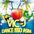 Vic J Dance Isso Asim