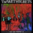 The Wet Secrets I Can Live Forever - EP