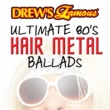 The Hit Crew Drew's Famous Ultimate 80's Hair Metal Ballads