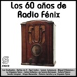 Varios Artistas Los 60 Años de Radio Fénix