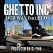 GHETTO INC./HI-D Our Way (DJ PMX ver.) [feat. HI-D]