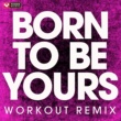 Power Music Workout Born to Be Yours - Single