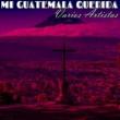 Varios Artistas Mi Guatemala Querida